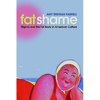Fat Shame Stigma and the Fat Body in American Culture by Farrell & Amy Erdman