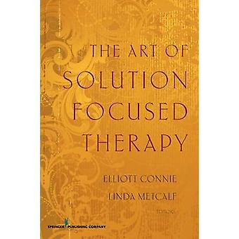 The Art of Solution Focused Therapy by Connie & Elliott