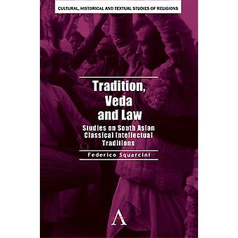 Tradition Veda and Law Studies on South Asian Classical Intellectual Traditions by Squarcini & Federico