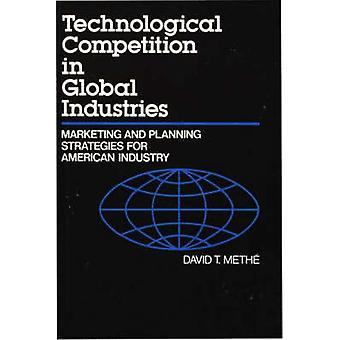 Compétition technologique dans les Industries mondiales de Marketing et de stratégies de planification pour les industries de l'Amérique par Methe & David T.
