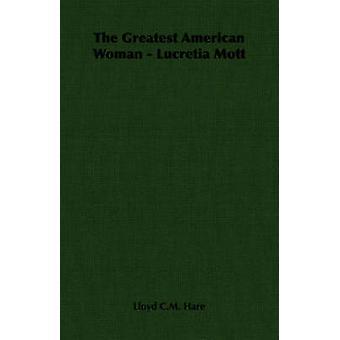 The Greatest American Woman  Lucretia Mott by Hare & Lloyd C.M.