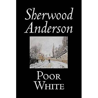 Poor White by Sherwood Anderson Fiction Classics Historical Literary by Anderson & Sherwood