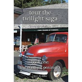 Tour the Twilight Saga Book One The Olympic Peninsula by Miller & Charly D.