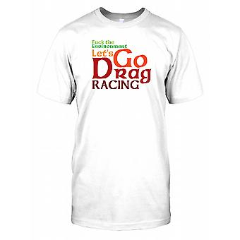 f*ck The Environment Let's Go Drag Racing - Funny Quote Mens T Shirt