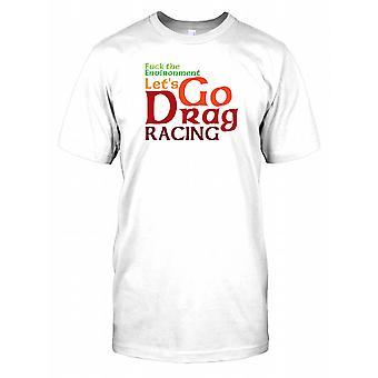 f * ck The miljö Let's Go dragracing - roliga citat Mens T Shirt