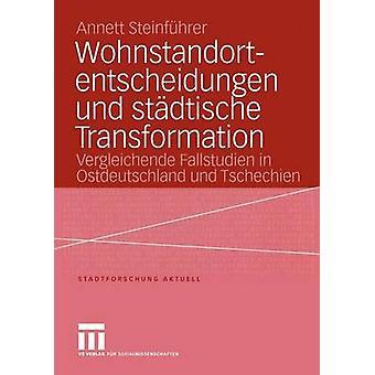 Wohnstandortentscheidungen und stdtische Transformation  Vergleichende Fallstudien in Ostdeutschland und Tschechien by Steinfhrer & Annett
