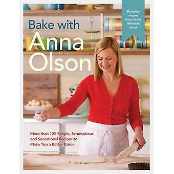 Bake with Anna Olson - More Than 125 Simple - Scrumptious and Sensatio