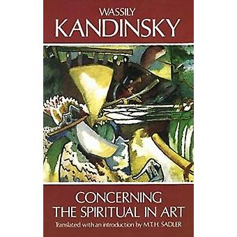 Concerning the Spiritual in Art by Wassily Kandinsky - M. T. Sadler -