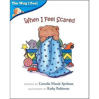 When I Feel Scared by Cornelia Maude Spelman - Kathy Parkinson - 9780