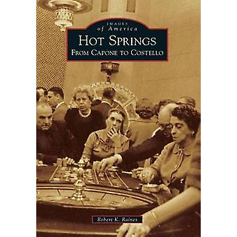 Hot Springs - From Capone to Costello by Robert K Raines - 97814671107