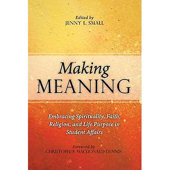 Making Meaning - Embracing Spirituality - Faith - Religion - and Life