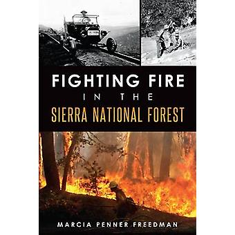 Fighting Fire in the Sierra National Forest by Marcia Penner Freedman