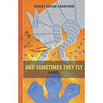And Sometimes They Fly by Robert Edison Sandiford - 9781897190944 Book