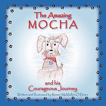 The Amazing Mocha and His Courageous Journey by Renee McMullen O'Brie