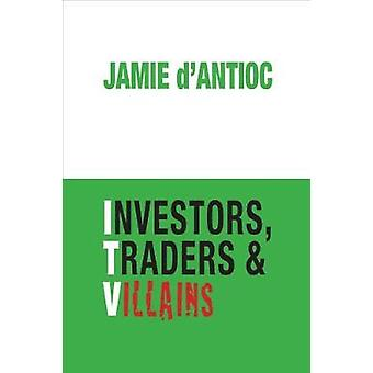 Investors - Traders and Villains by Jamie D'Antioc - 9781941634097 Bo