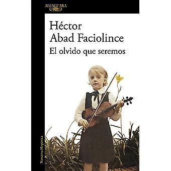 El olvido que seremos by Hector Abad Faciolince - 9788420426402 Book