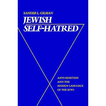 Jewish SelfHatred AntiSemitism and the Hidden Language of the Jews by Gilman & Sander L.