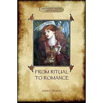 From Ritual to Romance The True Source of the Holy Grail Aziloth Books by Weston & Jessie Laidlay