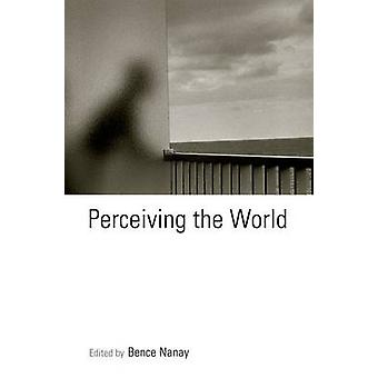 Perceiving the World by Bence Nanay