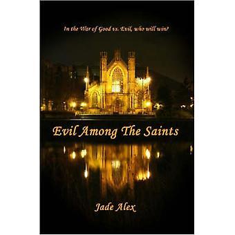 Evil Among The Saints von Alex & Jade