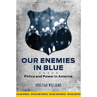 Unsere Feinde In blue Police and Power in America von Kristian Williams