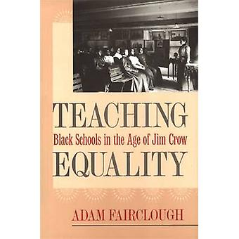 Teaching Equality Black Schools in the Age of Jim Crow by Fairclough & Adam