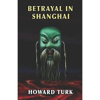 Betrayal in Shanghai by Turk & Howard
