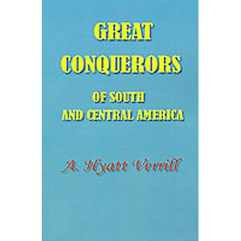 Great Conquerors of South and Central America by Verrill & A. Hyatt