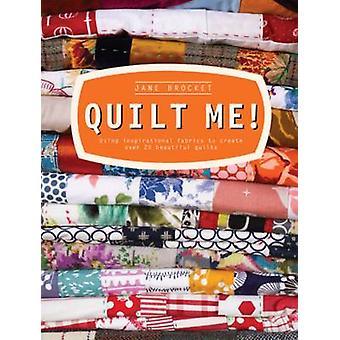 Quilt meg! -Bruke inspirerende stoffer opprette over 20 vakre qu