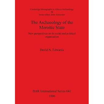 The Archaeology of the Meroitic State New perspectives on its social and political organisation by Edwards & David N.