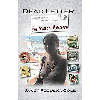Dead Letter Addressee Unknown by Feduska Cole & Janet