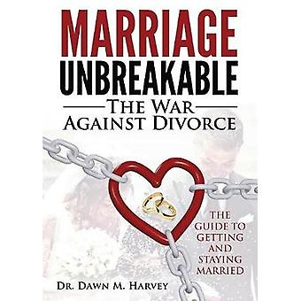 Marriage Unbreakable The War Against Divorce by Harvey & Dawn M