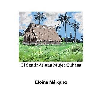 El Sentir de una Mujer Cubana by Marquez & Eloina