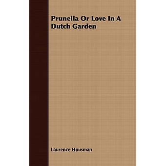 Prunella or Love in a Dutch Garden by Housman & Laurence