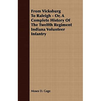 From Vicksburg To Raleigh  Or A Complete History Of The Twelfth Regiment Indiana Volunteer Infantry by Gage & Moses D.