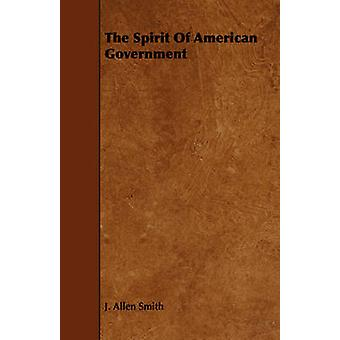 The Spirit Of American Government by Smith & J. Allen