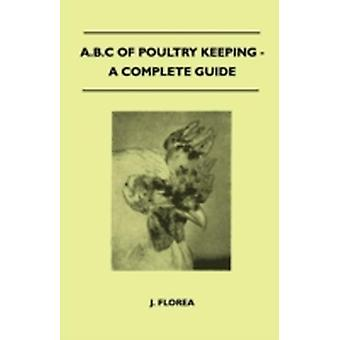 A.B.C Of Poultry Keeping  A Complete Guide by Florea & J.