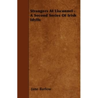 Strangers At Lisconnel  A Second Series Of Irish Idylls by Barlow & Jane