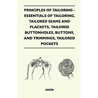 Principles Of Tailoring  Essentials Of Tailoring Tailored Seams And Plackets Tailored Buttonholes Buttons And Trimmings Tailored Pockets by Anon