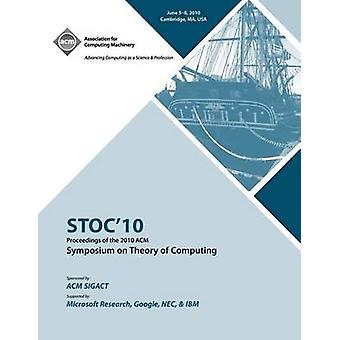 STOC 10 Proceedings of the 2010 ACM International Symposium on Theory of Computing by STOC 2010 Conference Committee
