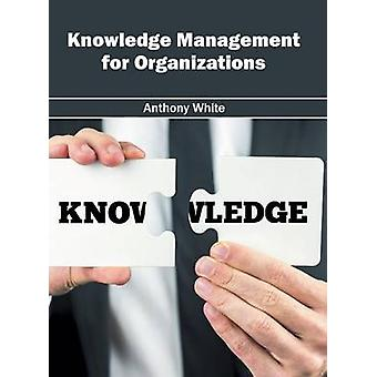 Knowledge Management for Organizations by White & Anthony