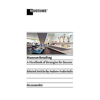 Museum Retailing A Handbook of Strategies for Success by Andoniadis & Andrew