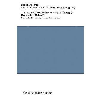 Marx oder Weber  Zur Aktualisierung einer Kontroverse by Bckler & Stefan