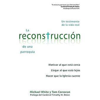 La Reconstruccion de Una Parroquia Un Testimonio de La Vida Real by White & Michael