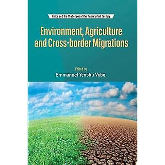 Environment Agriculture and Crossborder Migrations by Vubo & Emmanuel Yenshu