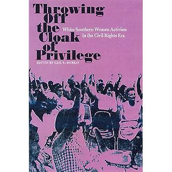 Throwing Off the Cloak of Privilege - White Southern Women Activists i