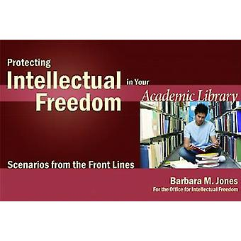 Protecting Intellectual Freedom in Your Academic Library by Barbara M