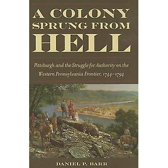 A Colony Sprung from Hell - Pittsburgh and the Struggle for Authority