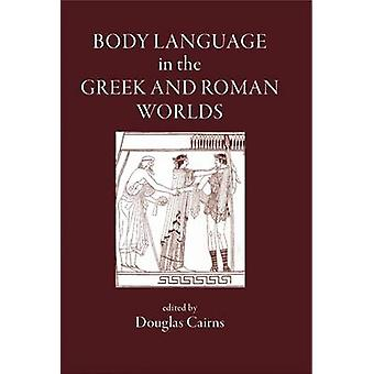Body Language in the Greek and Roman Worlds by D.L. Cairns - 97819051
