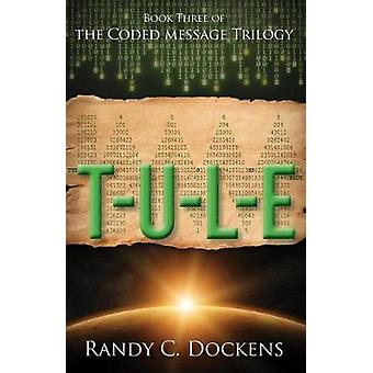 T-U-L-E - The Coded Message Trilogy - Book 3 by Randy C Dockens - 9781